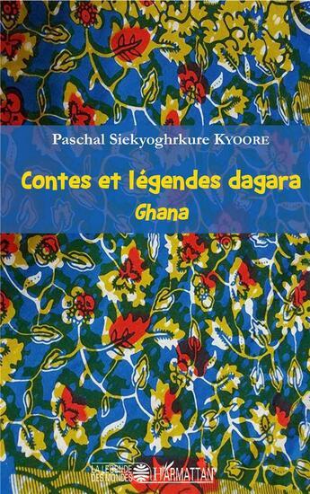 Couverture du livre « Contes et légendes dagara ; Ghana » de Paschal Siekyoghrkure Kyoore aux éditions L'harmattan