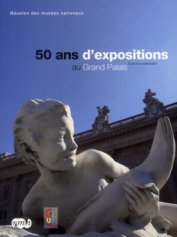 Couverture du livre « 50 ans d'expositions au Grand Palais; galeries nationales » de Renee Grimaud aux éditions Reunion Des Musees Nationaux