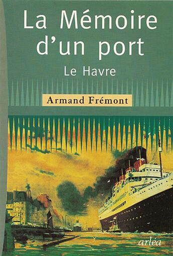 Couverture du livre « Memoire D'Un Port (La) » de Armand Fremont aux éditions Arlea