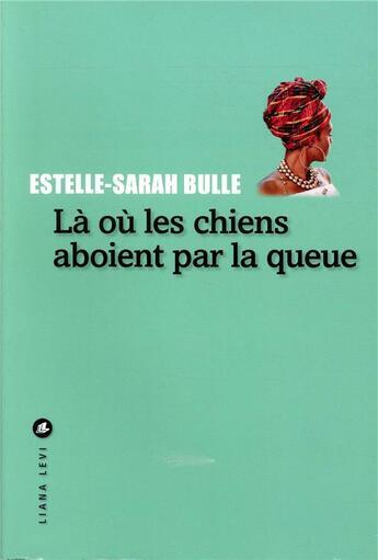 Couverture du livre « La où les chiens aboient par la queue » de Estelle-Sarah Bulle aux éditions Liana Levi