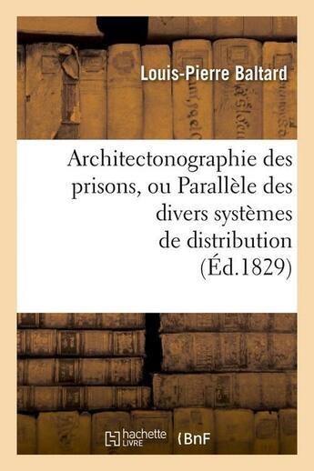 Couverture du livre « Architectonographie des prisons, ou parallele des divers systemes de distribution (ed.1829) » de Baltard Louis-Pierre aux éditions Hachette Bnf