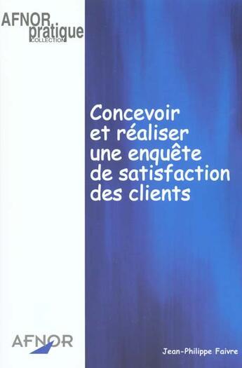 Couverture du livre « Concevoir et réaliser une enquête de satisfaction des clients » de J-P Faivre aux éditions Afnor