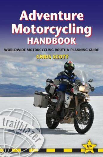 Couverture du livre « ADVENTURE MOTORCYCLING HANDBOOK 6TH ED » de Chris Scott aux éditions Trailblazer