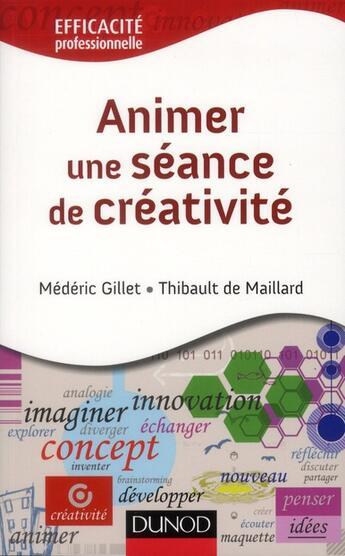 Couverture du livre « Animer une séance de créativité ; comment animer une réunion créative » de Mederic Gillet et Thibaud De Maillard aux éditions Dunod