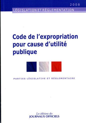 Couverture du livre « Code de l'expropriation pour cause d'utilité publique » de Collectif aux éditions Direction Des Journeaux Officiels
