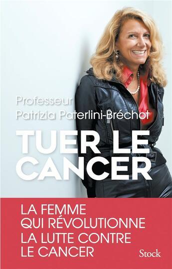 Couverture du livre « Tuer le cancer » de Patrizia Paterlini-Brechot aux éditions Stock