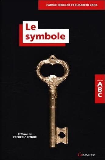 Couverture du livre « ABC du symbole » de Carole Sedillot et Elisabeth Zana aux éditions Grancher