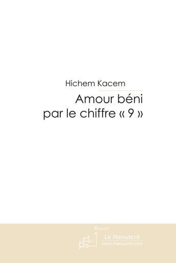 Couverture du livre « Amour béni par le chiffre 9 » de Kacem Hichem aux éditions Le Manuscrit