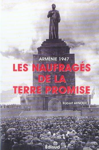 Couverture du livre « Armenie 1947 Les Naufrages De La Terre Promise » de Robert Arnoux aux éditions Edisud