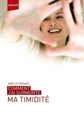 Couverture du livre « Comment J'Ai Surmonte... ; Ma Timidité » de Gaelle Renard aux éditions Milan