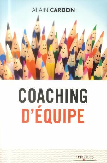 Couverture du livre « Coaching d'équipe » de Alain Cardon aux éditions Eyrolles