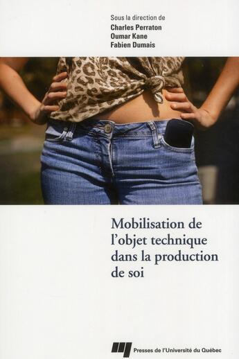Couverture du livre « Mobilisation de l'objet technique dans la production de soi » de Charles Perraton et Oumar Kane et Fabien Dumais aux éditions Pu De Quebec