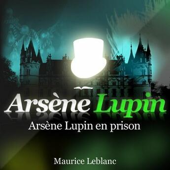 Couverture du livre « Arsène Lupin en prison » de Maurice Leblanc aux éditions La Compagnie Du Savoir