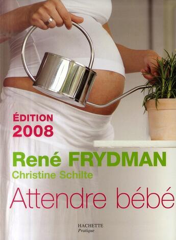 Couverture du livre « Attendre bébé (édition 2008) » de Christine Schilte et Rene Frydman aux éditions Hachette Pratique