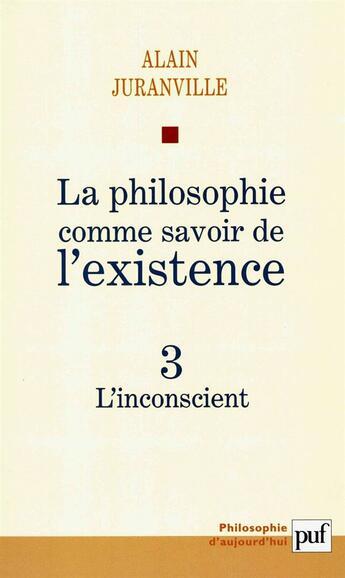 Couverture du livre « La philosophie comme savoir de l'existence t.3 ; l'inconscient » de Alain Juranville aux éditions Puf