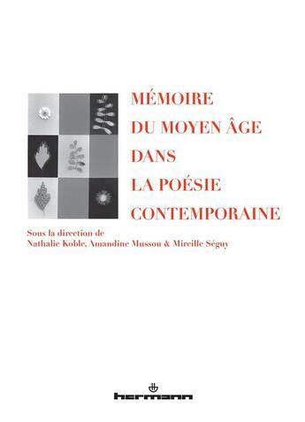 Couverture du livre « Mémoire du Moyen Âge dans la poésie contemporaine » de Nathalie Koble et Mireille Seguy et Amandine Mussou aux éditions Hermann