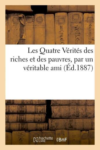 Couverture du livre « Les quatre verites des riches et des pauvres, par un veritable ami » de  aux éditions Hachette Bnf