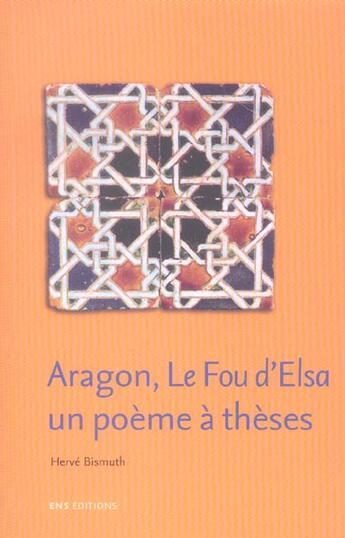 Couverture du livre « Aragon, le fou d'elsa : un poeme a theses » de Herve Bismuth aux éditions Ens Lyon