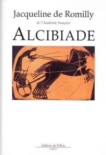Couverture du livre « Alcibiade » de De Romilly-J aux éditions Fallois