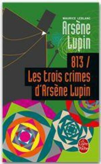 Couverture du livre « 813 ; les trois crimes d'Arsène Lupin » de Maurice Leblanc aux éditions Lgf