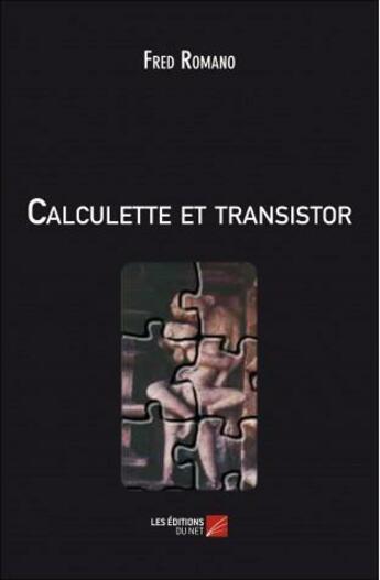 Couverture du livre « Calculette et transistor » de Fred Romano aux éditions Editions Du Net
