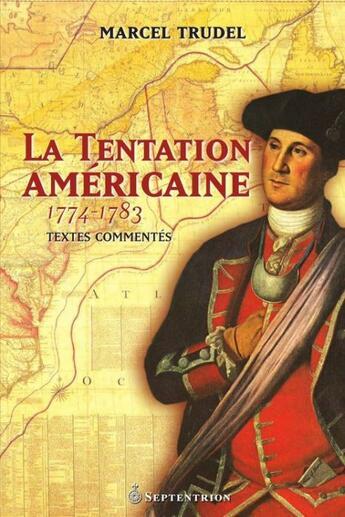 Couverture du livre « La tentation américaine ; 1774-1783 » de Marcel Trudel aux éditions Pu Du Septentrion