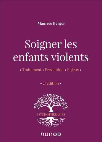 Couverture du livre « Soigner les enfants violents : traitement, prévention, enjeux (2e édition) » de Maurice Berger aux éditions Dunod