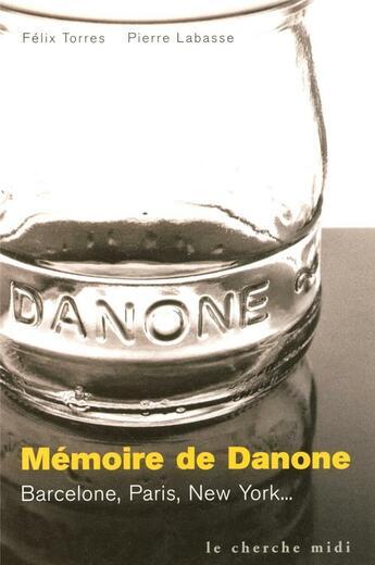 Couverture du livre « Memoire de danone - barcelone, paris, new york » de Felix Torres aux éditions Cherche Midi