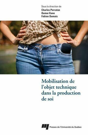 Couverture du livre « Mobilisation de l'objet technique dans la production de soi » de Charles Perraton et Oumar Kane et Fabien Dumais aux éditions Presses De L'universite Du Quebec