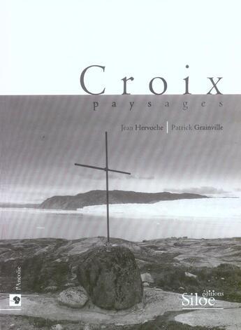 Couverture du livre « Croix Paysages » de Patrick Grainville et Jean Hervoche aux éditions Siloe