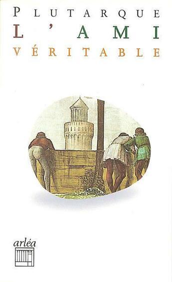 Couverture du livre « Ami Veritable (L') » de Plutarque/Chemla aux éditions Arlea
