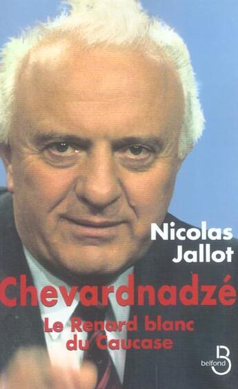 Couverture du livre « Chevardnadze ; Le Renard Blanc Du Caucase » de Nicolas Jallot aux éditions Belfond