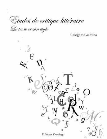Couverture du livre « Études de critique littéraire ; le texte et son style » de Calogero Giardina aux éditions Praelego