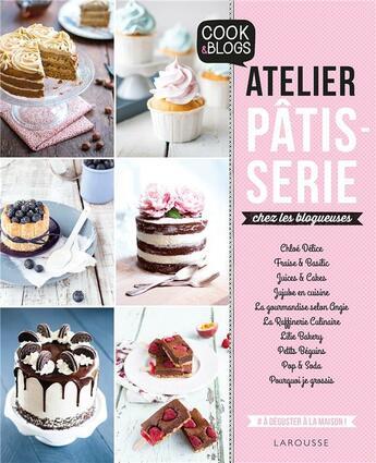 Couverture du livre « Atelier pâtisserie chez les blogueuses ! » de Collectif aux éditions Larousse