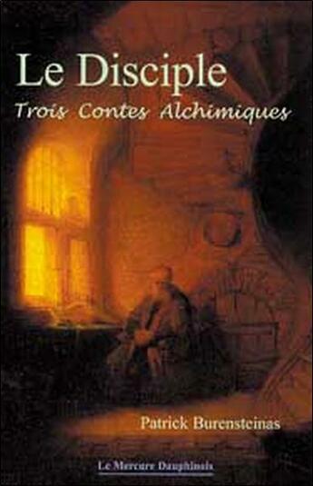 Couverture du livre « Le disciple - trois contes alchimiques » de Patrick Burensteinas aux éditions Mercure Dauphinois