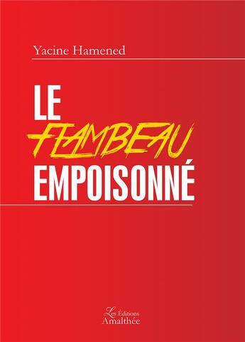 Couverture du livre « Le flambeau empoisonné » de Yacine Hamened aux éditions Amalthee