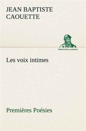 Couverture du livre « Les Voix Intimes Premieres Poesies » de Caouette J aux éditions Tredition