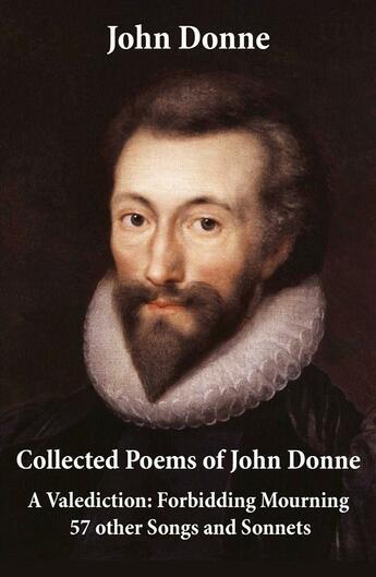 Couverture du livre « Collected Poems of John Donne - A Valediction: Forbidding Mourning + 57 other Songs and Sonnets » de John Donne aux éditions E-artnow