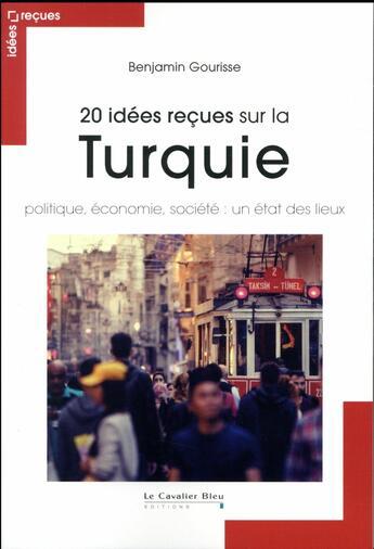 Couverture du livre « 20 idées reçues sur la Turquie ; politique, économie, société : un état des lieux » de Benjamin Gourisse aux éditions Le Cavalier Bleu