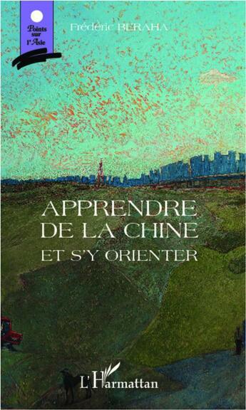 Couverture du livre « Apprendre de la Chine et s'y orienter » de Frederic Beraha aux éditions L'harmattan