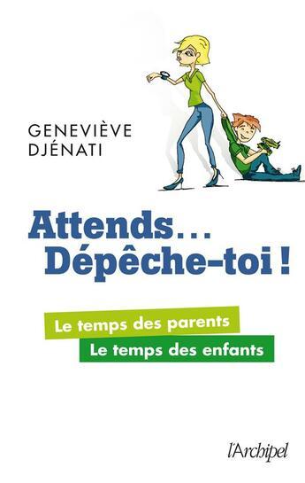Couverture du livre « Attends... dépêche-toi ; le temps des parents, le temps des enfants » de Genevieve Djenati aux éditions Archipel