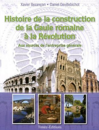 Couverture du livre « Histoire de la construction de la Gaule romaine à la Révolution » de Xavier Bezancon aux éditions Timee