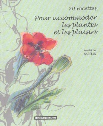 Couverture du livre « 20 recettes pour acommoder les plantes et les plaisirs » de Jean-Michel Asselin aux éditions Didier Richard