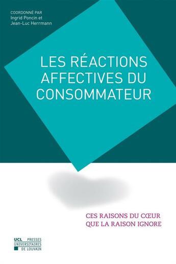 Couverture du livre « Les Reactions Affectives Du Consommateur : Ces Raisons Du Coeur Que La Raison Ignore » de Collectif aux éditions Pu De Louvain
