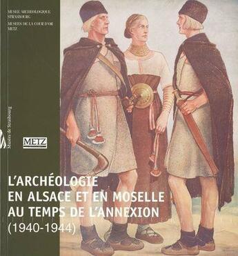 Couverture du livre « Archéologie en Alsace et en Moselle au temps de l'annexion (1940-1944) » de Collectif aux éditions Mamc Strasbourg