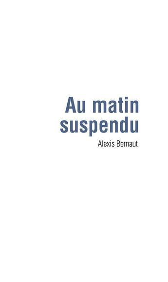 Couverture du livre « Au matin suspendu » de Alexis Bernaut aux éditions Rue Des Promenades