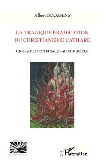 Couverture du livre « La tragique éradication du christianisme cathare ; une