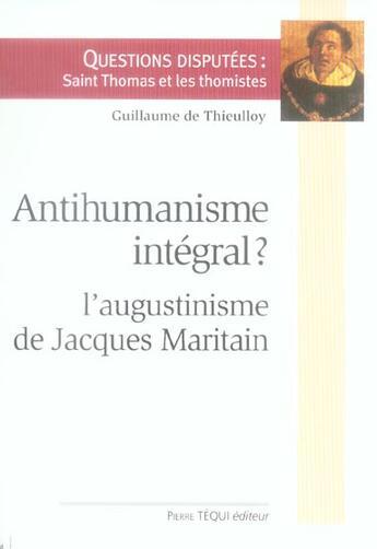 Couverture du livre « Antihumanisme intégral ? l'augustinisme de jacques maritain » de De Thieulloy Guillau aux éditions Tequi