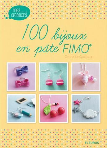 Couverture du livre « 100 bijoux en pâte Fimo » de Carine Le Guilloux aux éditions Fleurus