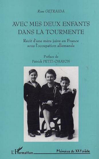Couverture du livre « Avec mes deux enfants dans la tourmente ; récit d'une mère juive en France sous l'occupation allemande » de Rose Getraida aux éditions Harmattan